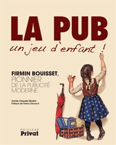 La pub, un jeu d'enfant ! Firmin Bouisset, pionnier de la publicité moderne