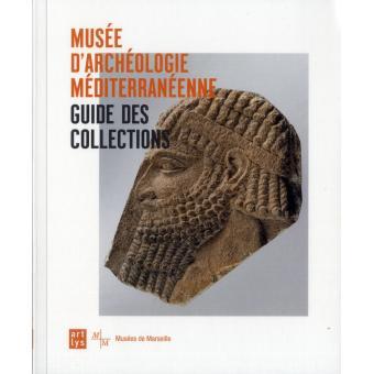 Guide des collections du musée d'archéologie méditerranéenne