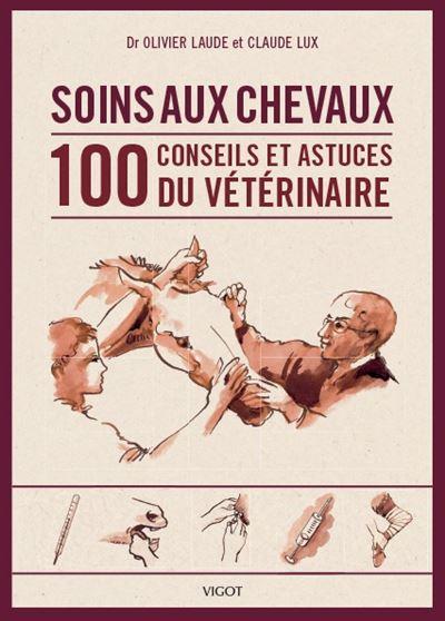 Soins aux chevaux, les 100 conseils du vétérinaire