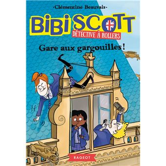 Bibi Scott détective à rollers - Gare aux gargouilles !