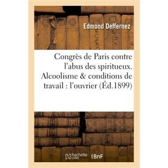 Congrès de Paris contre l'abus des spiritueux. Alcoolisme & conditions de travail chez l'ouvrier