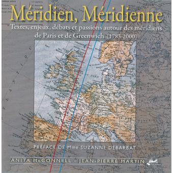 Méridien, méridienne : textes, enjeux, débats et passions autour des méridiens de Paris et de Greenwich
