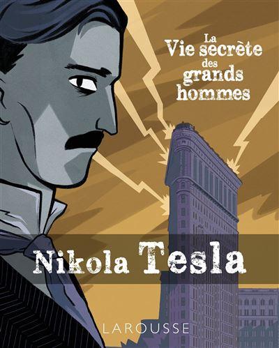 La vie secrète des Grands Hommes - NIKOLA TESLA