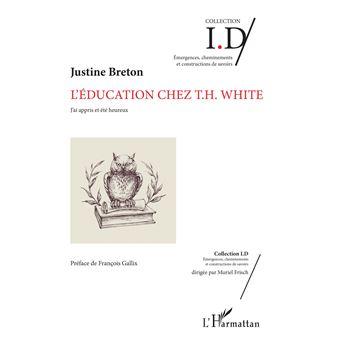 L'éducation chez T.H. White J'ai appris et été heureux - broché - Justine  Breton - Achat Livre ou ebook | fnac