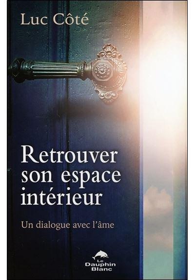 Retrouver son espace intérieur - Un dialogue avec l'âme