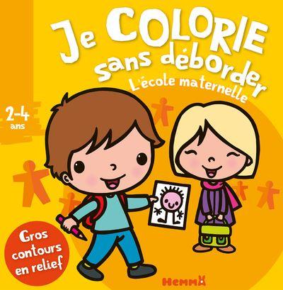Je colorie sans déborder (2-4 ans) L'école maternelle