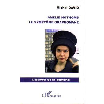Amélie Nothomb. Le symptôme graphomane - Michel David