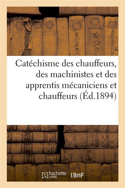 Catéchisme des chauffeurs, des machinistes et des apprentis mécaniciens et chauffeurs