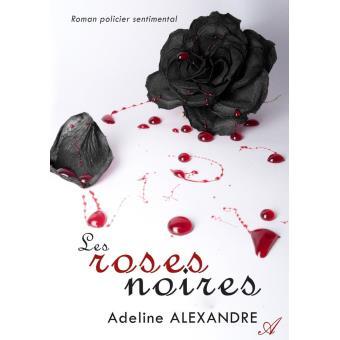 Acheter Des Roses Noires les roses noires - broché - adeline alexandre - achat livre ou ebook