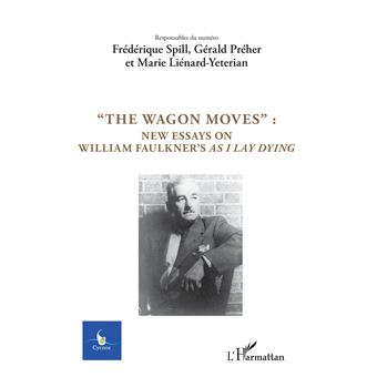 The wagon moves new essays on william faulkner's as i lay dy