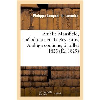 Amélie Mansfield, mélodrame en 3 actes. Paris, Ambigu-comique, 6 juillet 1825