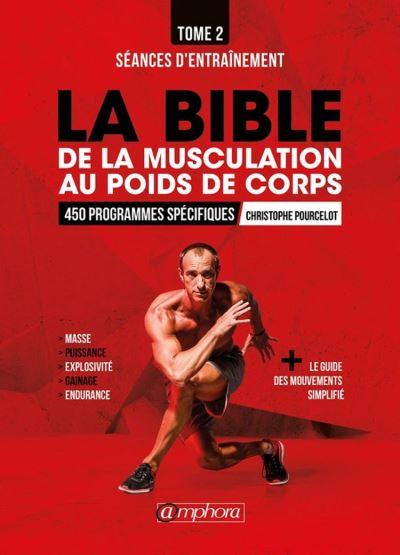 La bible de la musculation au poids de corps - Tome 2 - Séances d'entraînement - 450 programmes spécifiques - 9782757602164 - 18,99 €