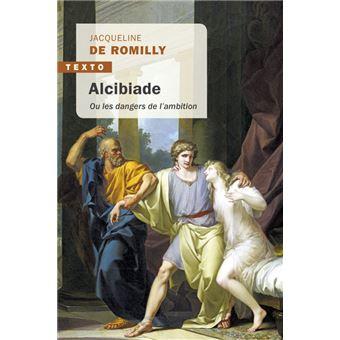 Alcibiade Ou les dangers de l'ambition - Poche - Jacqueline de Romilly -  Achat Livre | fnac