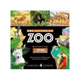 L Atlas Des Animaux Sauvages Une Saison Au Zoo