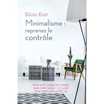 Minimalisme reprenez le contr le broch c cile ecot for Livre sur le minimalisme