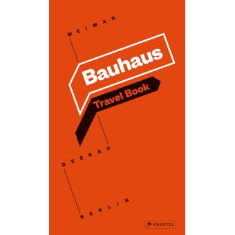 Bauhaus travel book : Weimar, Dessau, Berlin