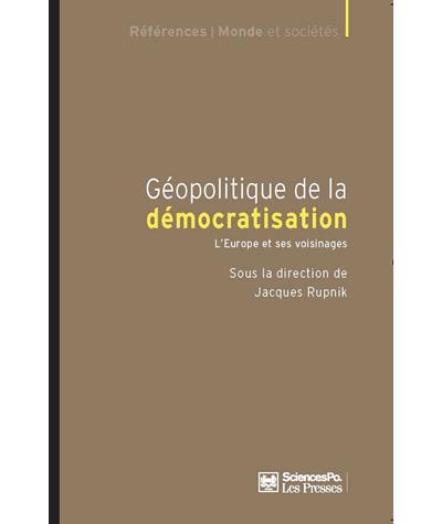 Géopolitique de la démocratisation - L'Europe et ses voisina