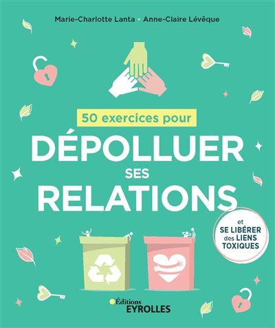50 exercices pour dépolluer ses relations et se libérer des liens toxiques