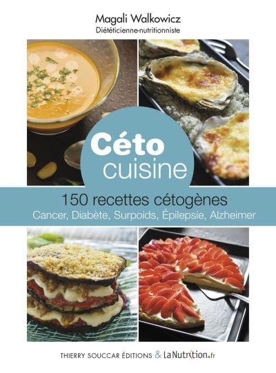 Céto cuisine - 150 recettes cétogènes - cancer, diabète, surpoids, epilepsie, Alzheimer - 9782365491747 - 14,99 €