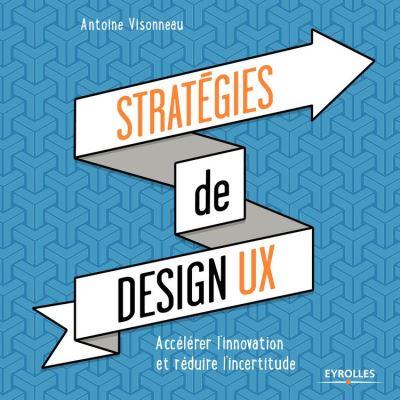Stratégies de design UX - Accélérer l'innovation et réduire l'incertitude - 9782212598056 - 24,99 €