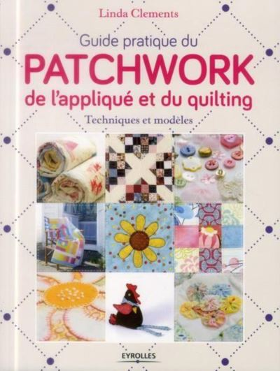 Guide pratique du patchwork, de l'appliqué et du quilting