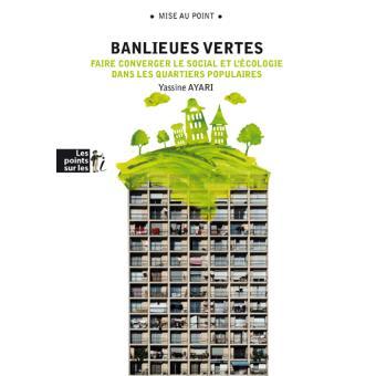 Banlieues vertes. Faire converger le social et l'écologie dans les quartiers populaires - Yassine Ayari