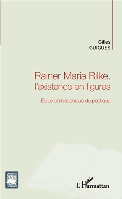 Rainer Maria Rilke, l'existence en figures