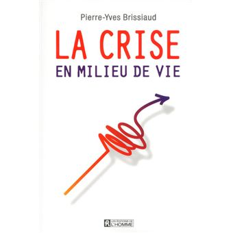 La crise en milieu de vie - Pierre-Yves Brissiaud