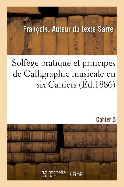 Solfège pratique et principes de Calligraphie musicale en six Cahiers. Cahier 5