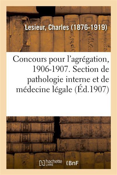 Concours pour l'agrégation, 1906-1907. Section de pathologie interne et de médecine légale