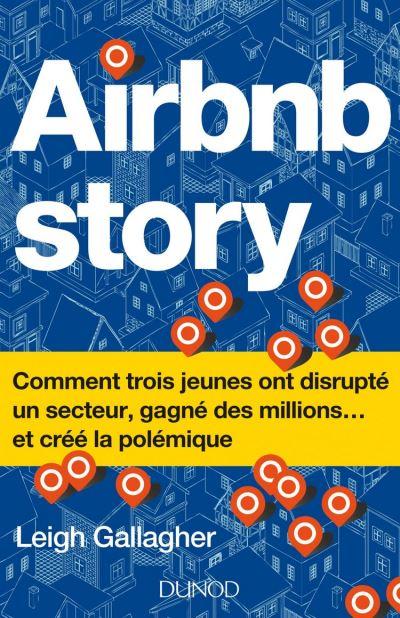 Airbnb Story - Comment trois jeunes ont disrupté un secteur... et créé la polémiq - 9782100775187 - 16,99 €