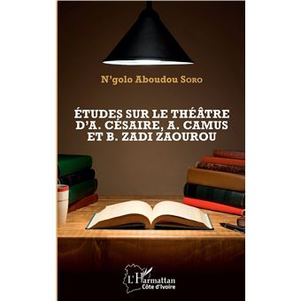 Etudes sur le theatre d'aime cesaire albert camus zadi zaour