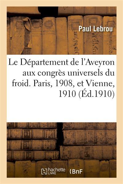 Le Département de l'Aveyron aux congrès universels du froid. Paris, 1908, et Vienne, 1910