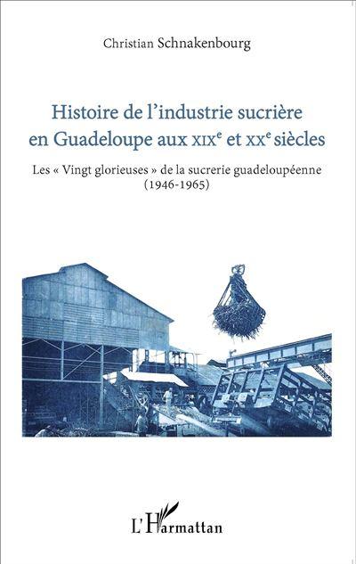 Histoire de l'industrie sucrière en Guadeloupe aux XIXème et XXème siècles