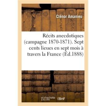 Recits anecdotiques campagne 1870-1871. 700 lieues en sept m