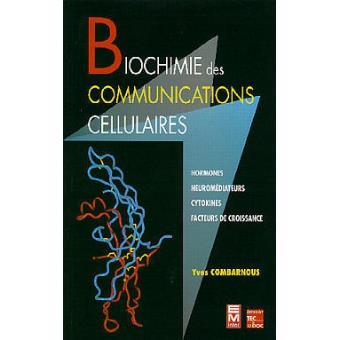 Biochimie Des Communications Cellulaires Hormones Neuromediateurs Cytokines Facteurs De Croissance Yves Combarnous Achat Livre Fnac
