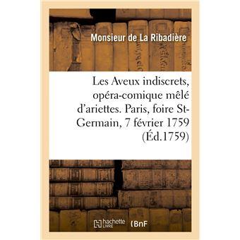 Les Aveux indiscrets, opéra-comique mêlé d'ariettes. Paris, foire St-Germain, 7 février 1759