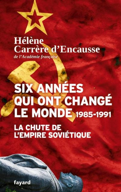 Six années qui ont changé le monde 1985-1991 - La chute de l'Empire soviétique - 9782213699660 - 10,99 €