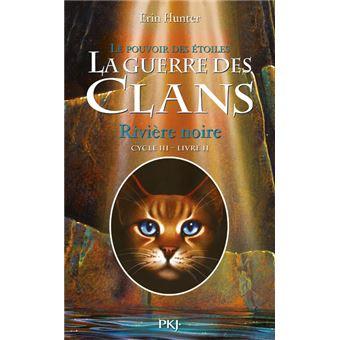 La guerre des clansLa guerre des Clans cycle III Le pouvoir des étoiles - tome 2 Rivière noire