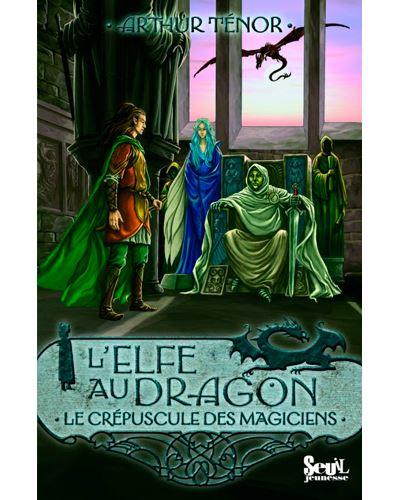 Le Crépuscule des Magiciens - tome 6 Elfe au dragon