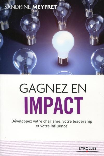 Gagnez en impact développez votre charisme, votre leadership et votre influence