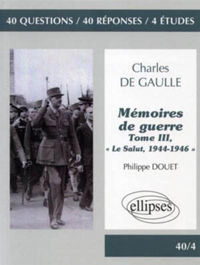 De Gaulle, « Mémoires de guerre », tome III, « Le Salut, 1944-1946 »