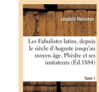 Les Fabulistes latins, depuis le siècle d'Auguste jusqu'à la fin du moyen âge