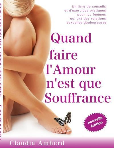 Quand faire l'amour n'est que souffrance - Un livre de conseils et d'exercices pratiques pour les femmes qui ont des relations sexuelles douloureuses - 9782322027538 - 14,99 €