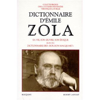 Dictionnaire D Emile Zola Sa Vie Son Oeuvre Son Epoque