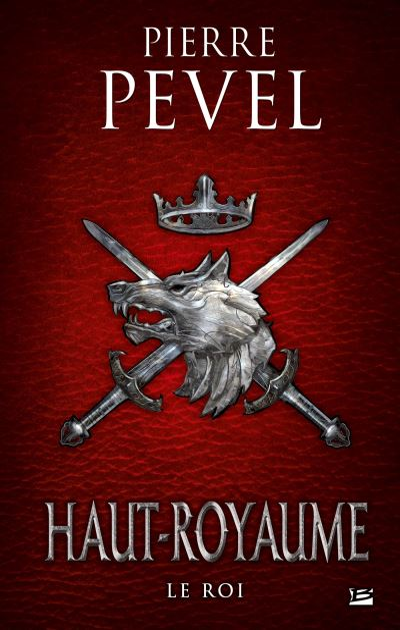 Haut-Royaume - Tome 3 : Haut-Royaume, T3 : Le Roi