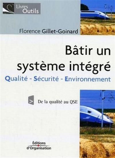 Batir un systeme integre qualite-securite-environnement. de la qualite au qse