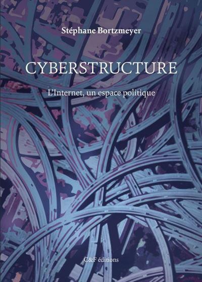 Cyberstructure - L'Internet, un espace politique - 9782915825886 - 9,49 €