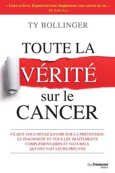 Toute la vérité sur le cancer - Ce que vous devez savoir sur la prévention, le diagnostique et tous les traitements complémentaires - 9782813216663 - 16,99 €