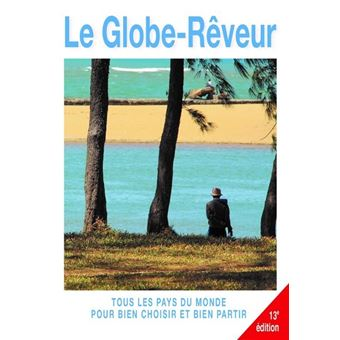Le Globe-rêveur 13ed - Tous les pays du monde pour bien choisir et bien partir